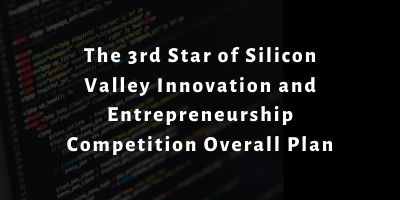 The 3rd Star of Silicon Valley Innovation and Entrepreneurship Competition Overall Plan